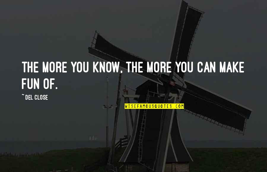 Del Close Quotes By Del Close: The more you know, the more you can