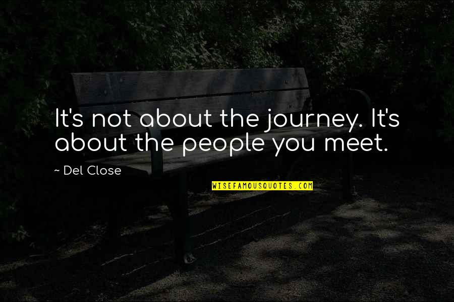 Del Close Quotes By Del Close: It's not about the journey. It's about the