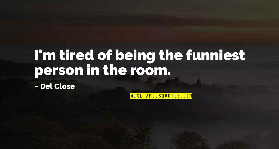 Del Close Quotes By Del Close: I'm tired of being the funniest person in