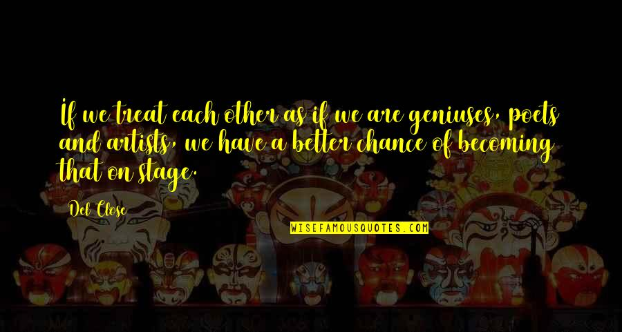 Del Close Quotes By Del Close: If we treat each other as if we