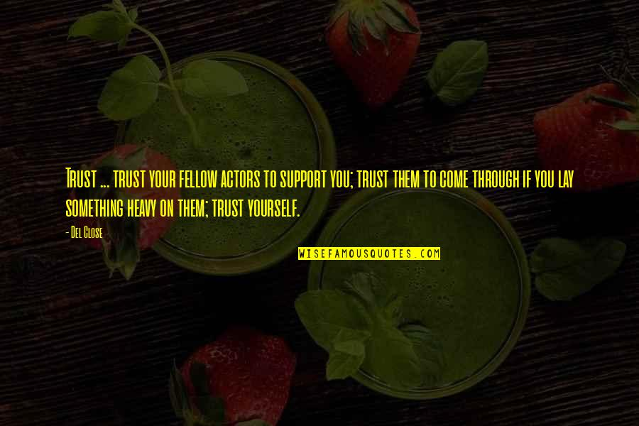 Del Close Quotes By Del Close: Trust ... trust your fellow actors to support
