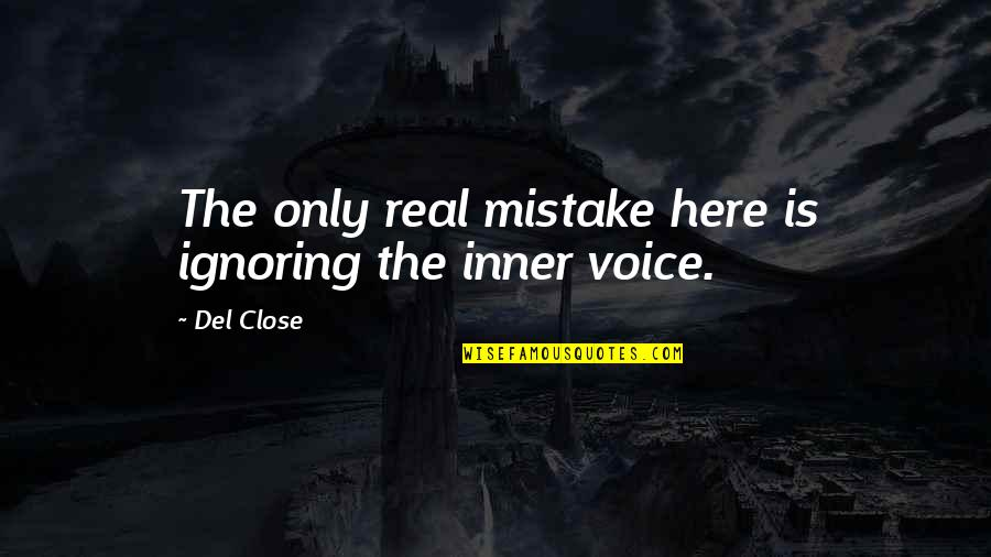Del Close Quotes By Del Close: The only real mistake here is ignoring the