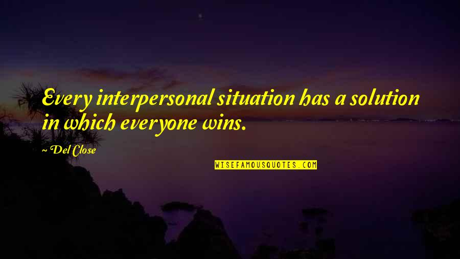 Del Close Quotes By Del Close: Every interpersonal situation has a solution in which
