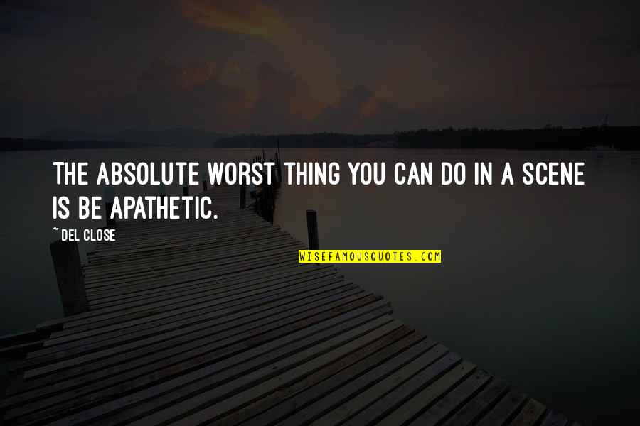 Del Close Quotes By Del Close: The absolute worst thing you can do in