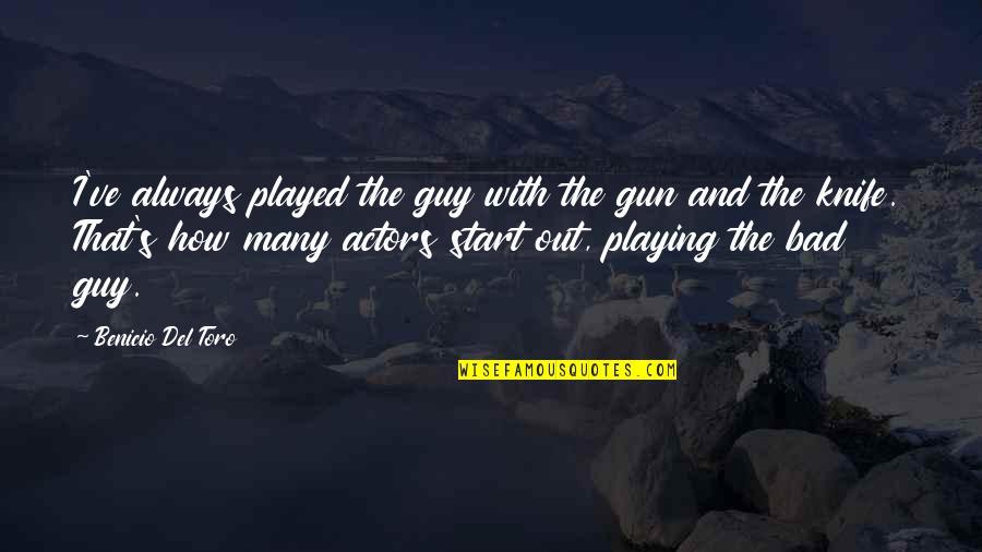 Del Toro Quotes By Benicio Del Toro: I've always played the guy with the gun