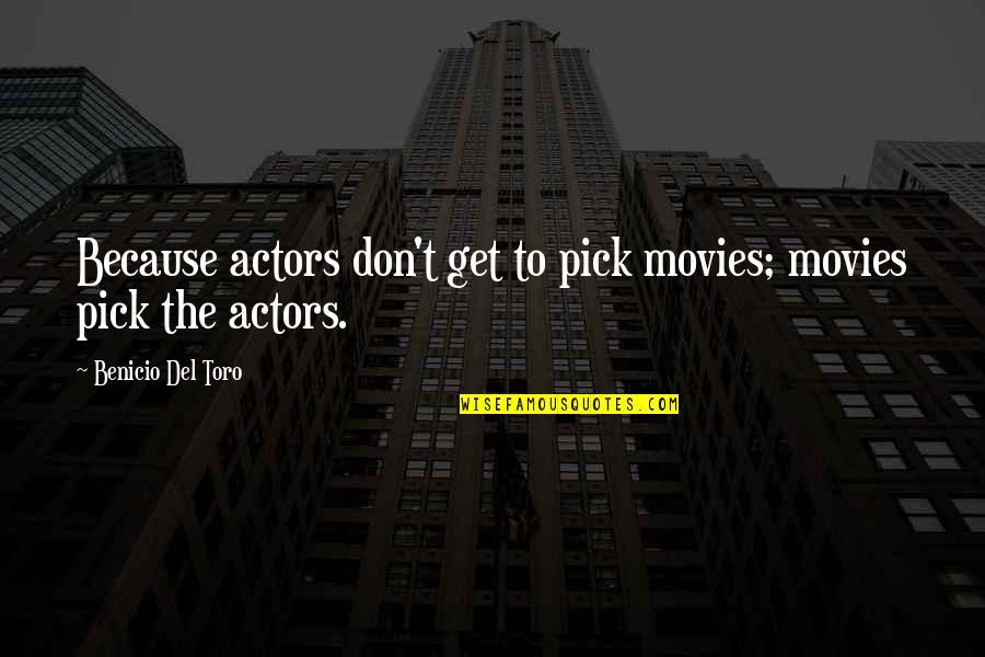 Del Toro Quotes By Benicio Del Toro: Because actors don't get to pick movies; movies