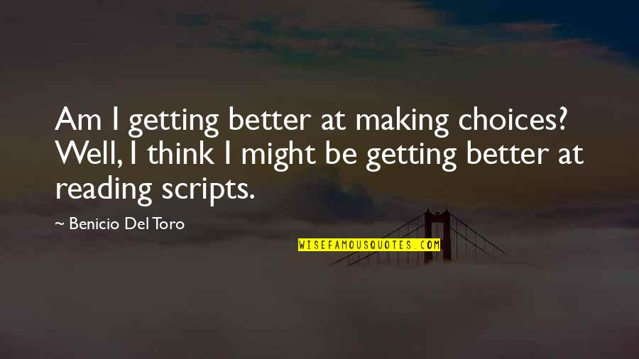 Del Toro Quotes By Benicio Del Toro: Am I getting better at making choices? Well,