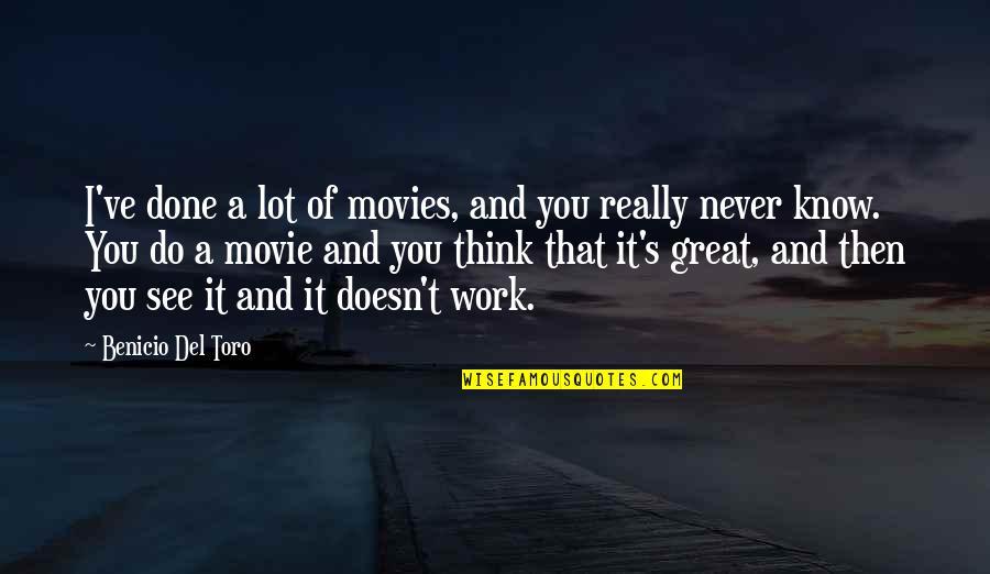 Del Toro Quotes By Benicio Del Toro: I've done a lot of movies, and you