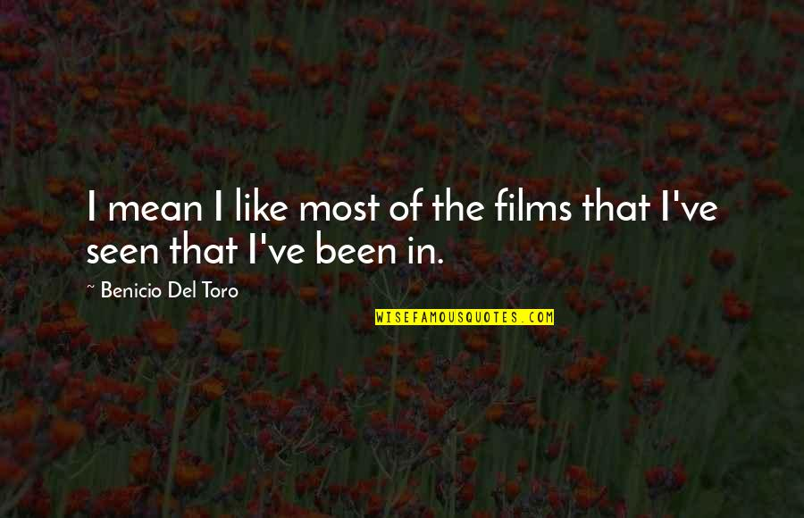 Del Toro Quotes By Benicio Del Toro: I mean I like most of the films