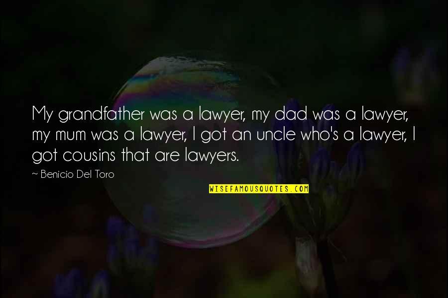 Del Toro Quotes By Benicio Del Toro: My grandfather was a lawyer, my dad was