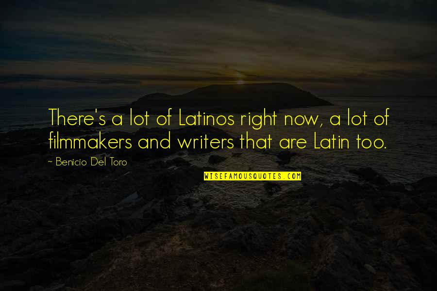 Del Toro Quotes By Benicio Del Toro: There's a lot of Latinos right now, a
