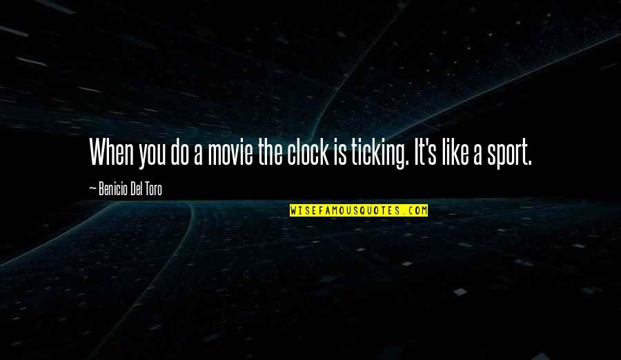 Del Toro Quotes By Benicio Del Toro: When you do a movie the clock is