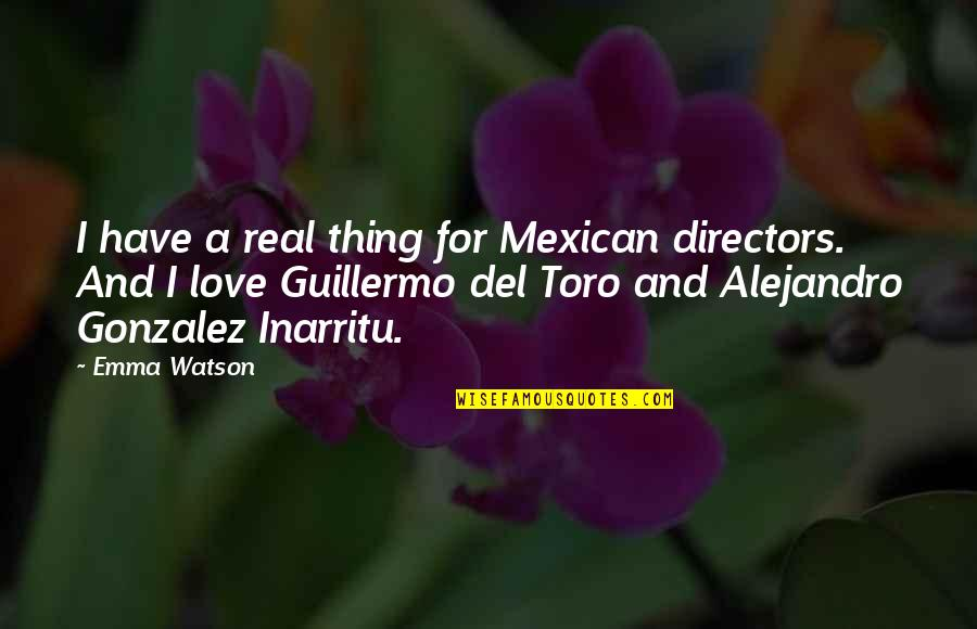 Del Toro Quotes By Emma Watson: I have a real thing for Mexican directors.