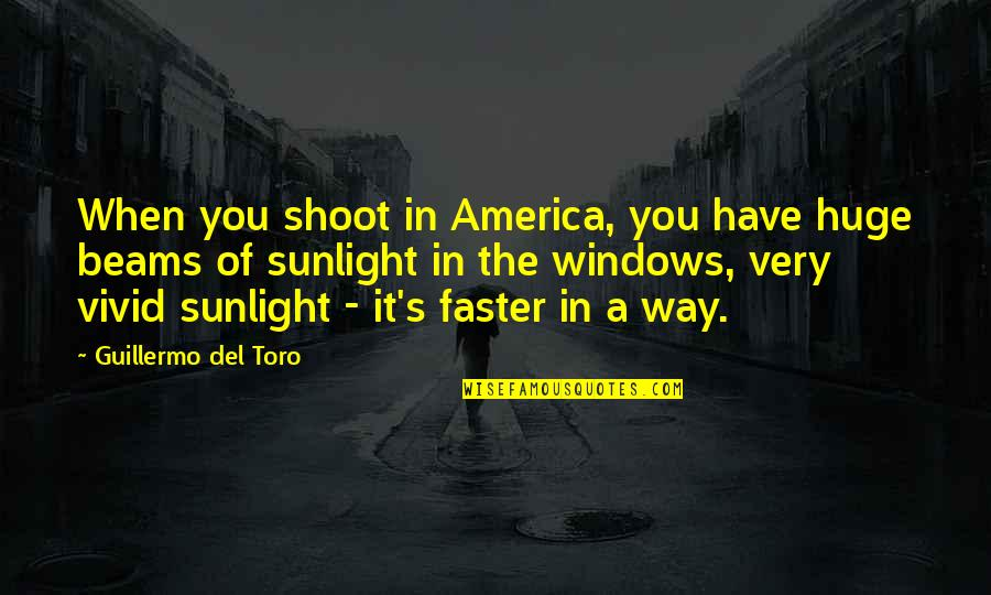 Del Toro Quotes By Guillermo Del Toro: When you shoot in America, you have huge