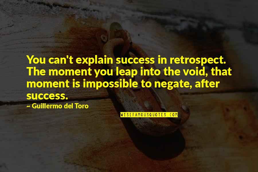 Del Toro Quotes By Guillermo Del Toro: You can't explain success in retrospect. The moment