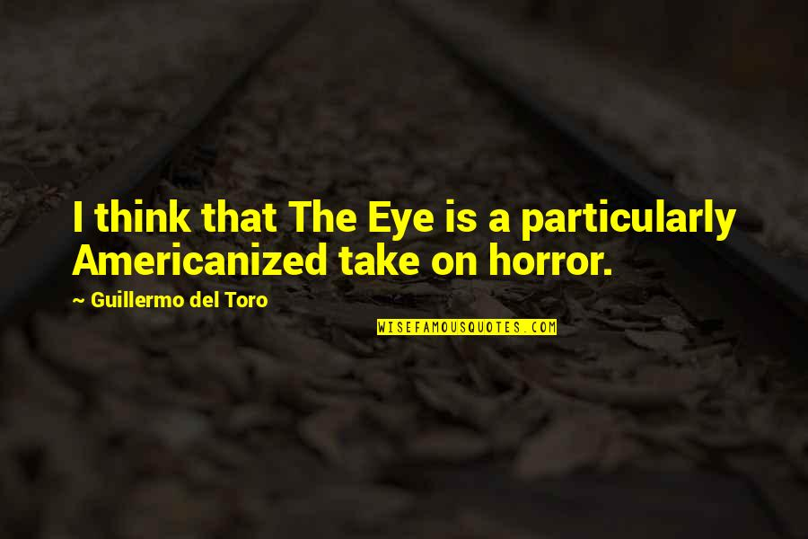 Del Toro Quotes By Guillermo Del Toro: I think that The Eye is a particularly