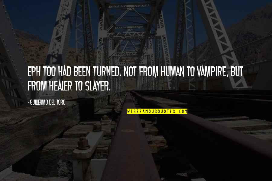 Del Toro Quotes By Guillermo Del Toro: Eph too had been turned. Not from human