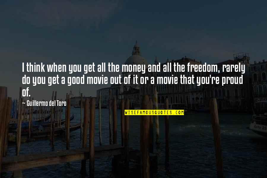 Del Toro Quotes By Guillermo Del Toro: I think when you get all the money