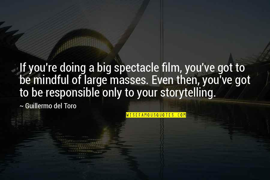 Del Toro Quotes By Guillermo Del Toro: If you're doing a big spectacle film, you've