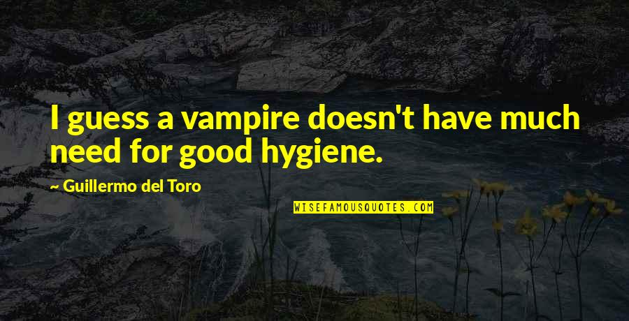 Del Toro Quotes By Guillermo Del Toro: I guess a vampire doesn't have much need