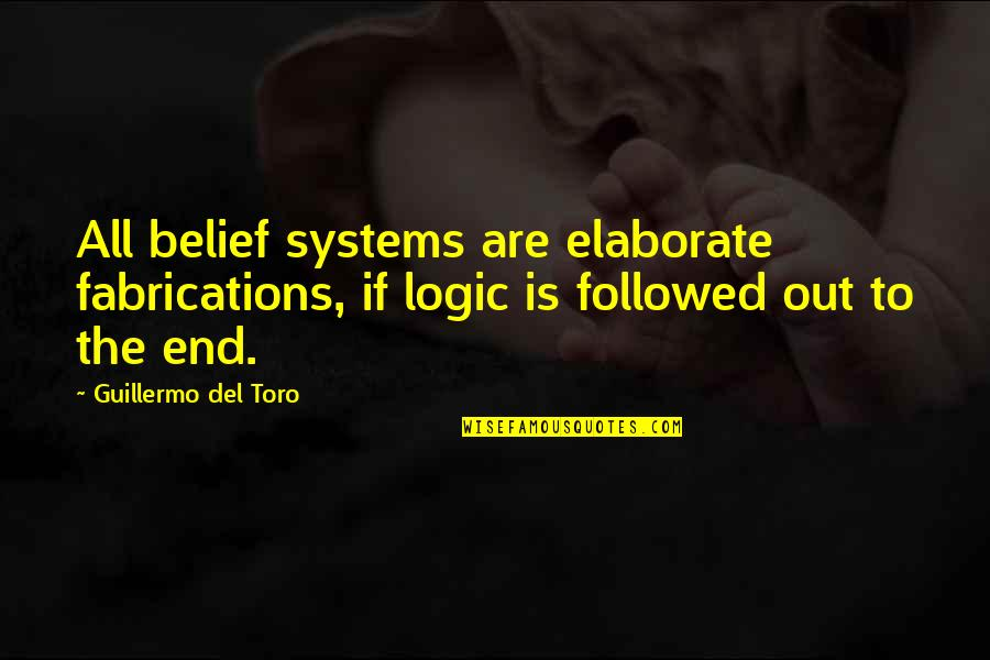 Del Toro Quotes By Guillermo Del Toro: All belief systems are elaborate fabrications, if logic