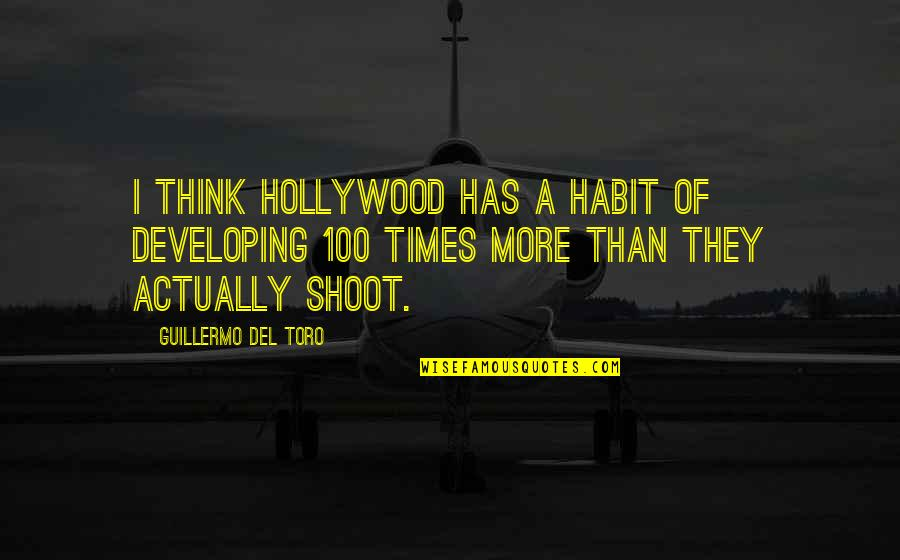 Del Toro Quotes By Guillermo Del Toro: I think Hollywood has a habit of developing