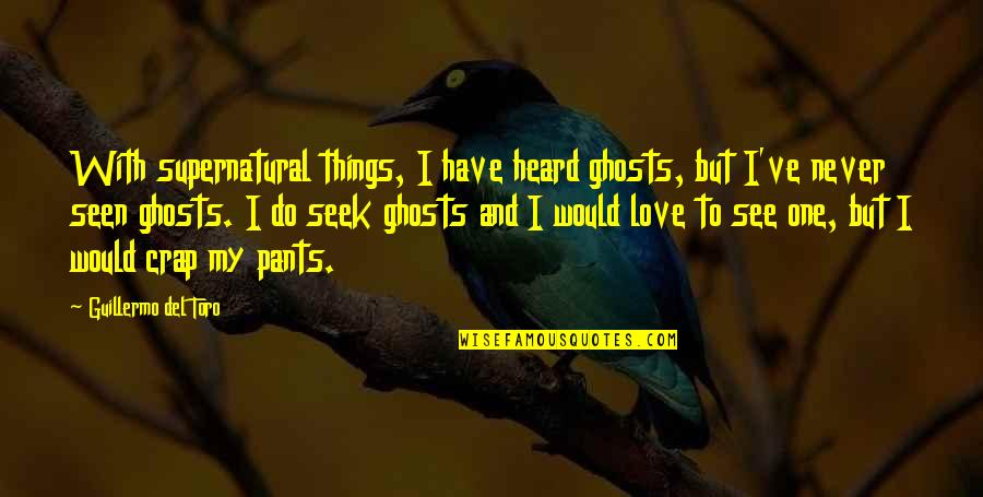 Del Toro Quotes By Guillermo Del Toro: With supernatural things, I have heard ghosts, but