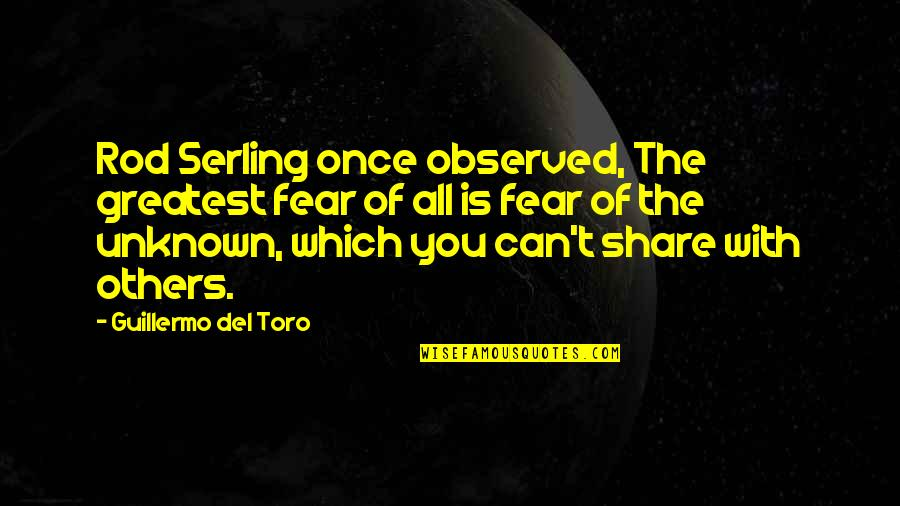 Del Toro Quotes By Guillermo Del Toro: Rod Serling once observed, The greatest fear of
