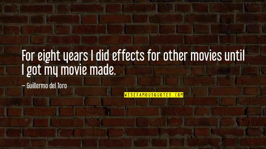 Del Toro Quotes By Guillermo Del Toro: For eight years I did effects for other