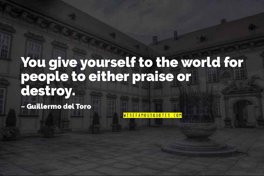 Del Toro Quotes By Guillermo Del Toro: You give yourself to the world for people