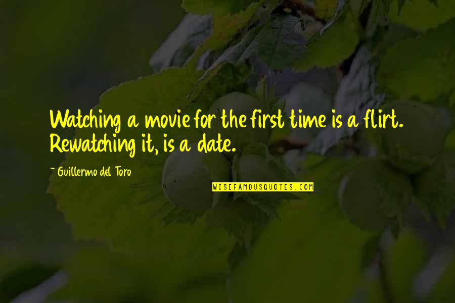 Del Toro Quotes By Guillermo Del Toro: Watching a movie for the first time is
