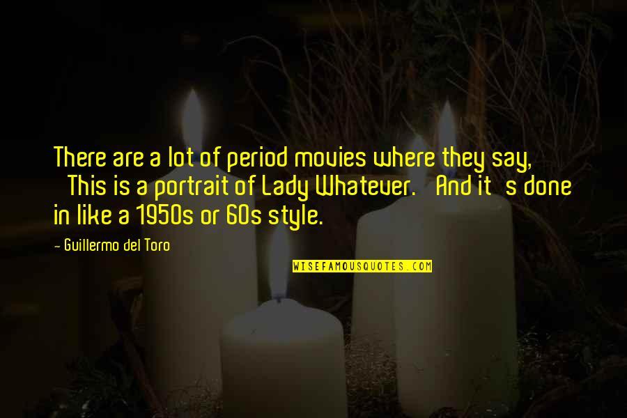 Del Toro Quotes By Guillermo Del Toro: There are a lot of period movies where