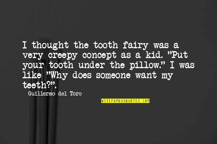 Del Toro Quotes By Guillermo Del Toro: I thought the tooth fairy was a very