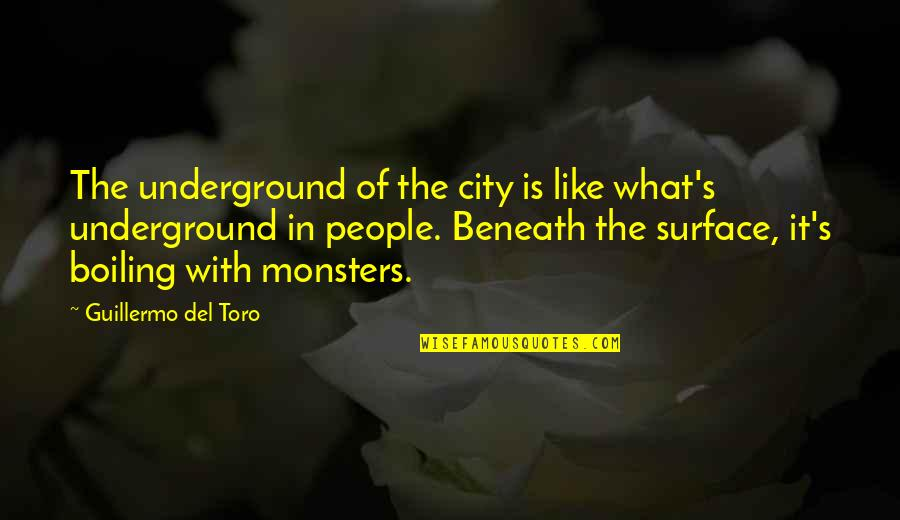 Del Toro Quotes By Guillermo Del Toro: The underground of the city is like what's