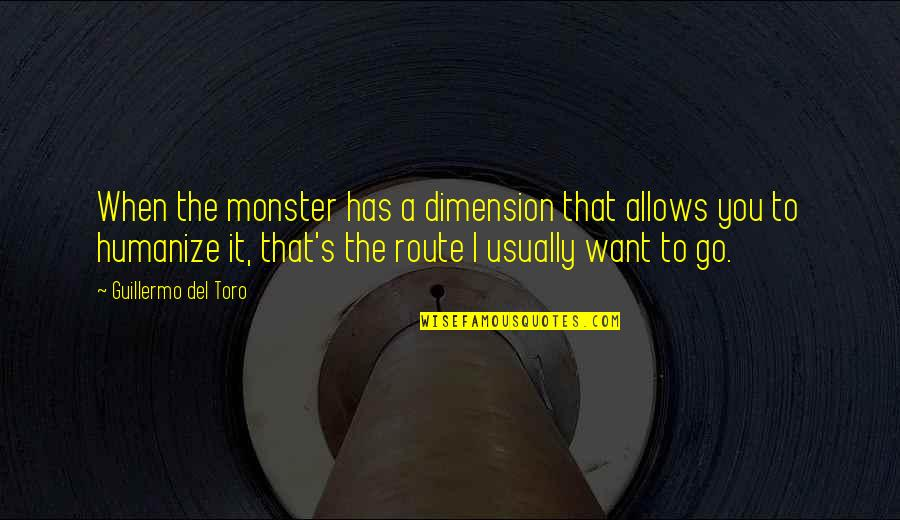 Del Toro Quotes By Guillermo Del Toro: When the monster has a dimension that allows