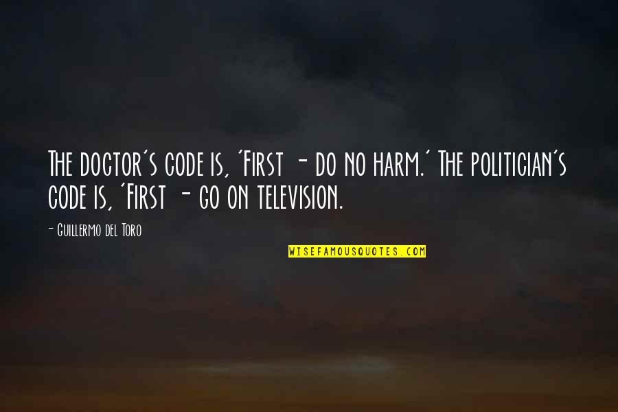 Del Toro Quotes By Guillermo Del Toro: The doctor's code is, 'First - do no