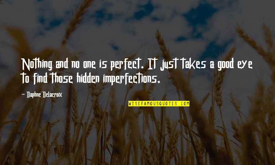 Delacroix Quotes By Daphne Delacroix: Nothing and no one is perfect. It just