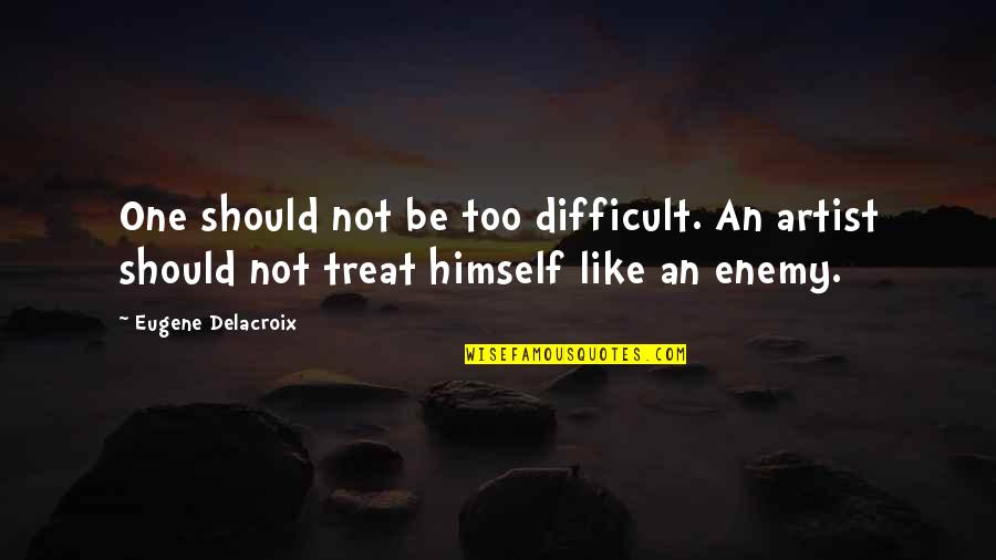 Delacroix Quotes By Eugene Delacroix: One should not be too difficult. An artist