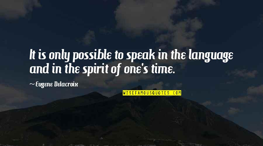 Delacroix Quotes By Eugene Delacroix: It is only possible to speak in the