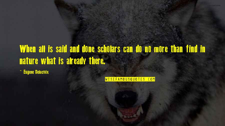 Delacroix Quotes By Eugene Delacroix: When all is said and done scholars can