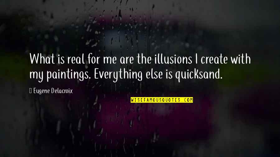 Delacroix Quotes By Eugene Delacroix: What is real for me are the illusions