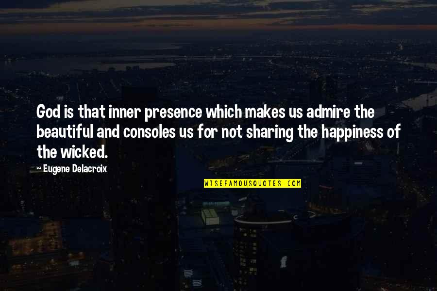 Delacroix Quotes By Eugene Delacroix: God is that inner presence which makes us