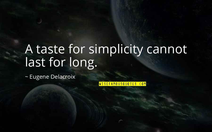 Delacroix Quotes By Eugene Delacroix: A taste for simplicity cannot last for long.