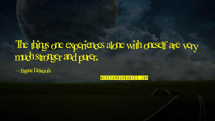 Delacroix Quotes By Eugene Delacroix: The things one experiences alone with oneself are