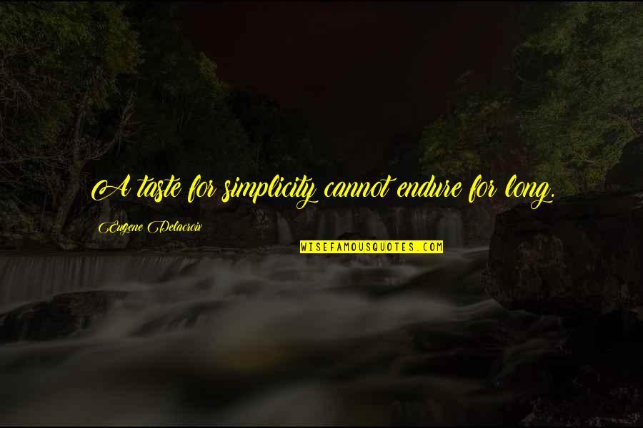 Delacroix Quotes By Eugene Delacroix: A taste for simplicity cannot endure for long.
