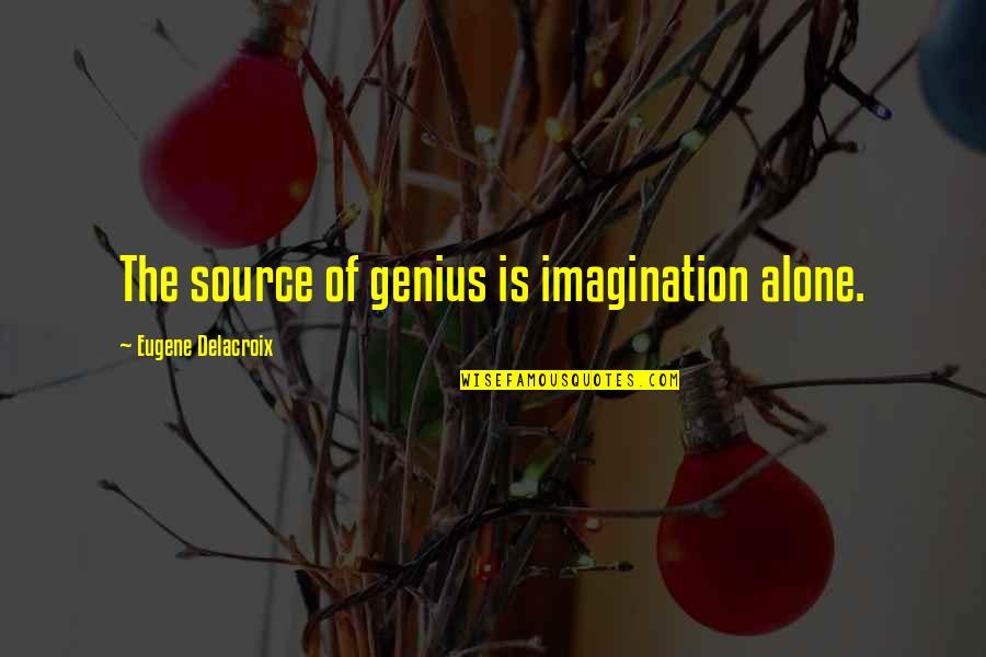 Delacroix Quotes By Eugene Delacroix: The source of genius is imagination alone.