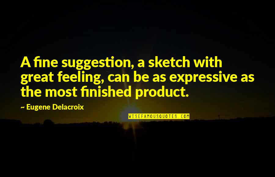 Delacroix Quotes By Eugene Delacroix: A fine suggestion, a sketch with great feeling,