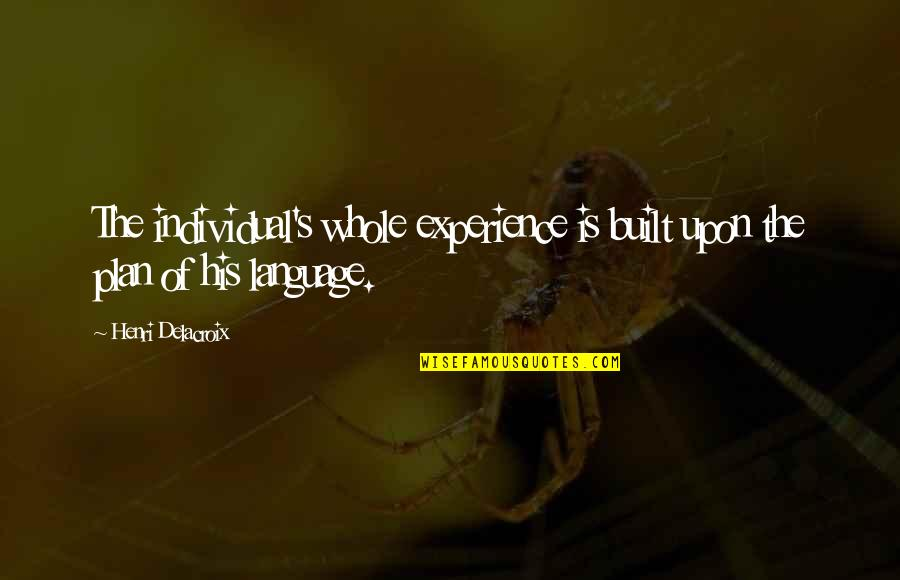 Delacroix Quotes By Henri Delacroix: The individual's whole experience is built upon the