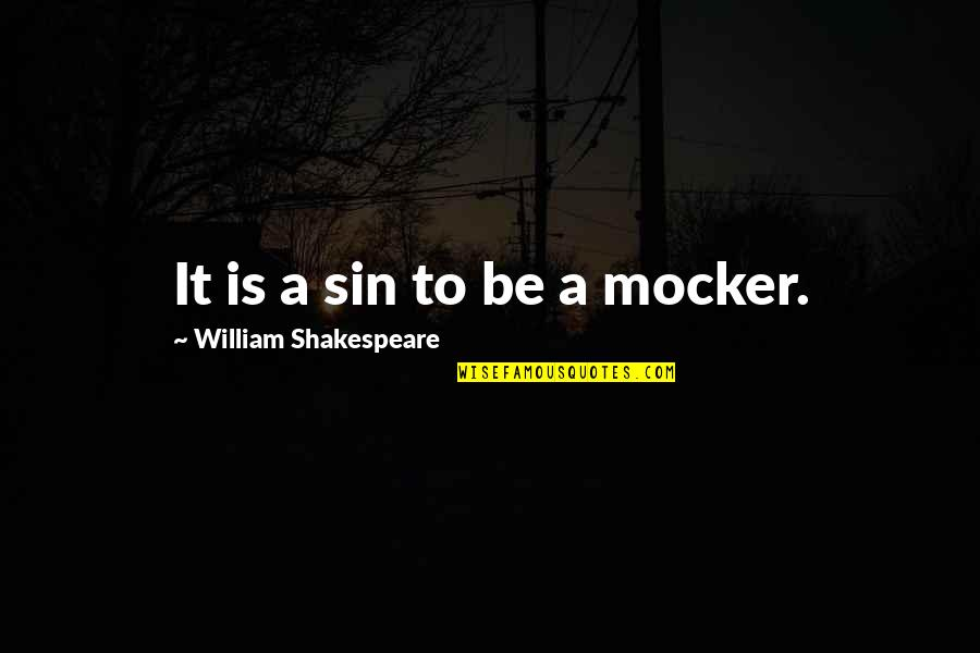 Delambre Quotes By William Shakespeare: It is a sin to be a mocker.