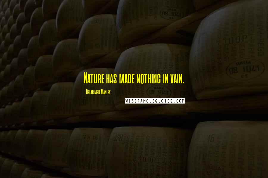 Delarivier Manley quotes: Nature has made nothing in vain.